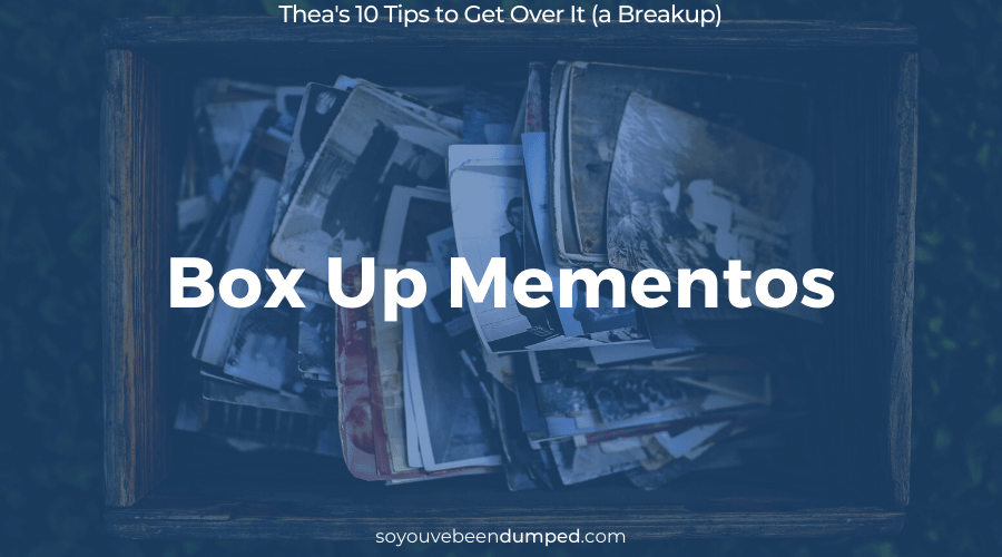 SYBD Tip 4: Box Up mementos from an ex