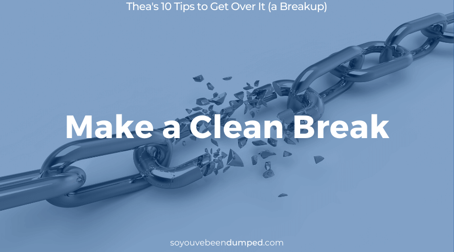 Thea's 10 Tips: 1) Make a Clean Break