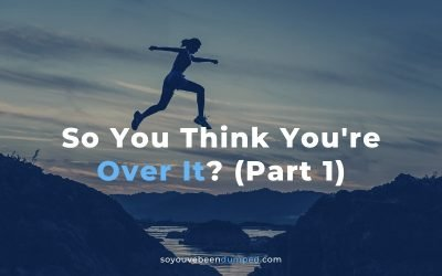 So You Think You're Over It? (Part 1)
