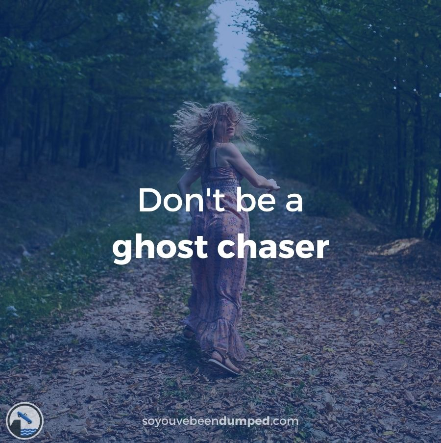 Don't be a ghost chaser - let your ex go