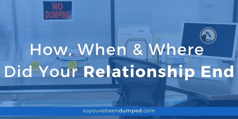 How, When and Where Did Your Relationship End?
