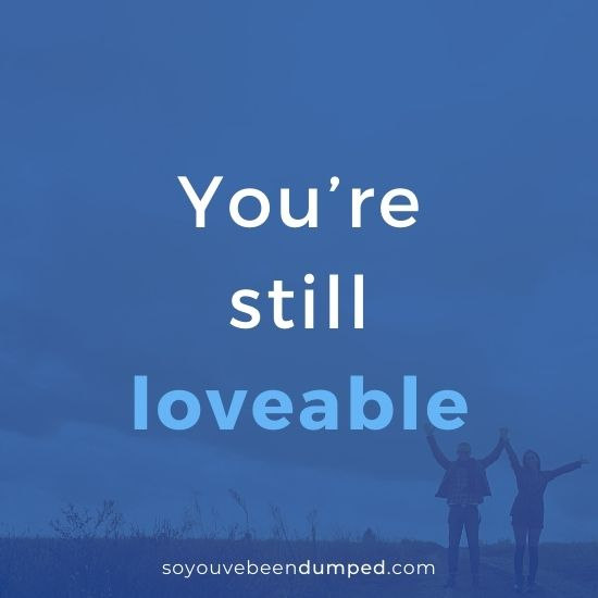 You're still loveable - remember that