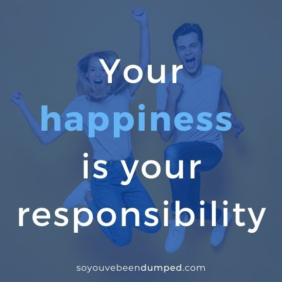 your happiness is your responsibility