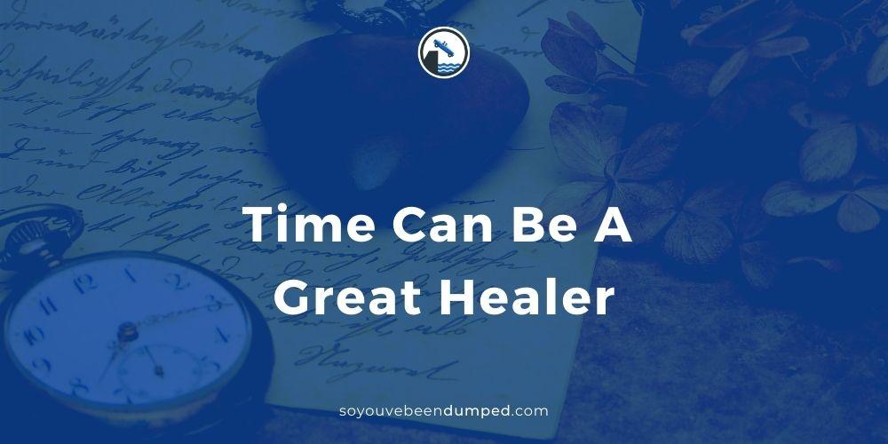 Dear Heartbroken One - Time Can Be a Great Healer