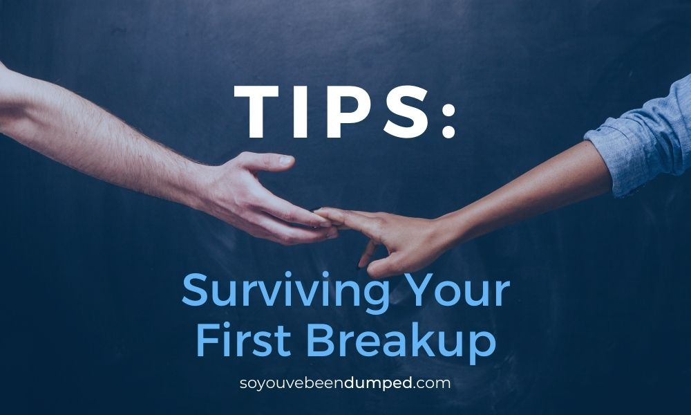 Tips On Surviving Your First Breakup