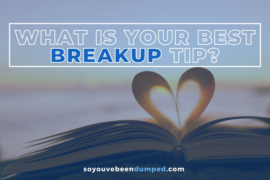 Members' Advice what is your best breakup tip?