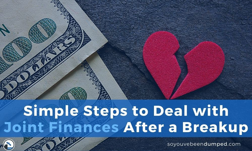 Simple Steps to Deal with Joint Finances After a Breakup