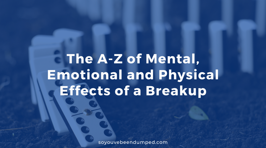 The A-Z of Mental, Emotional and Physical Effects of a Breakup